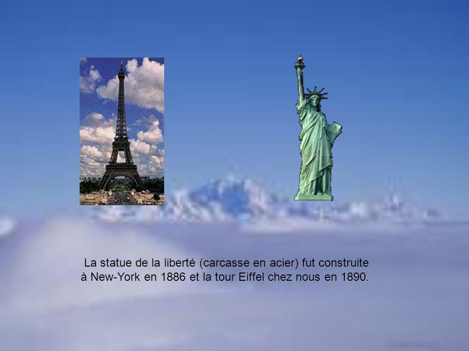 La statue de la liberté (carcasse en acier) fut construite à New-York en 1886 et la tour Eiffel chez nous en 1890.