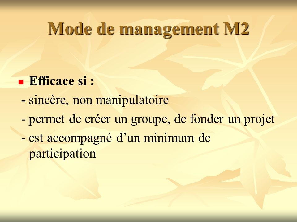 Mode de management M2 Efficace si : - sincère, non manipulatoire