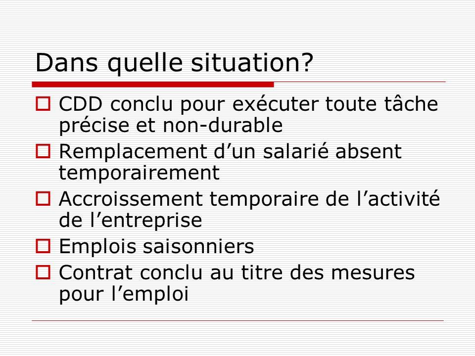 Dans quelle situation CDD conclu pour exécuter toute tâche précise et non-durable. Remplacement d'un salarié absent temporairement.