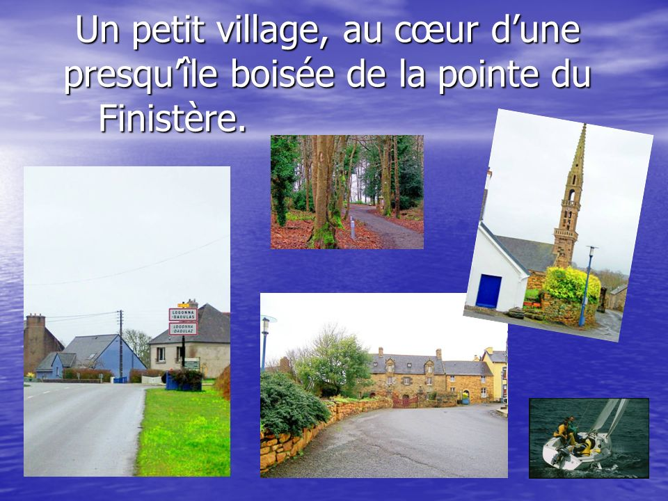 Un petit village, au cœur d'une presqu'île boisée de la pointe du Finistère.