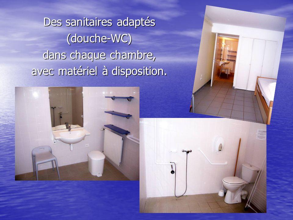 Des sanitaires adaptés (douche-WC) dans chaque chambre,