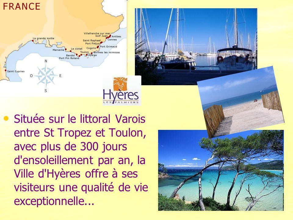 Située sur le littoral Varois entre St Tropez et Toulon, avec plus de 300 jours d ensoleillement par an, la Ville d Hyères offre à ses visiteurs une qualité de vie exceptionnelle...