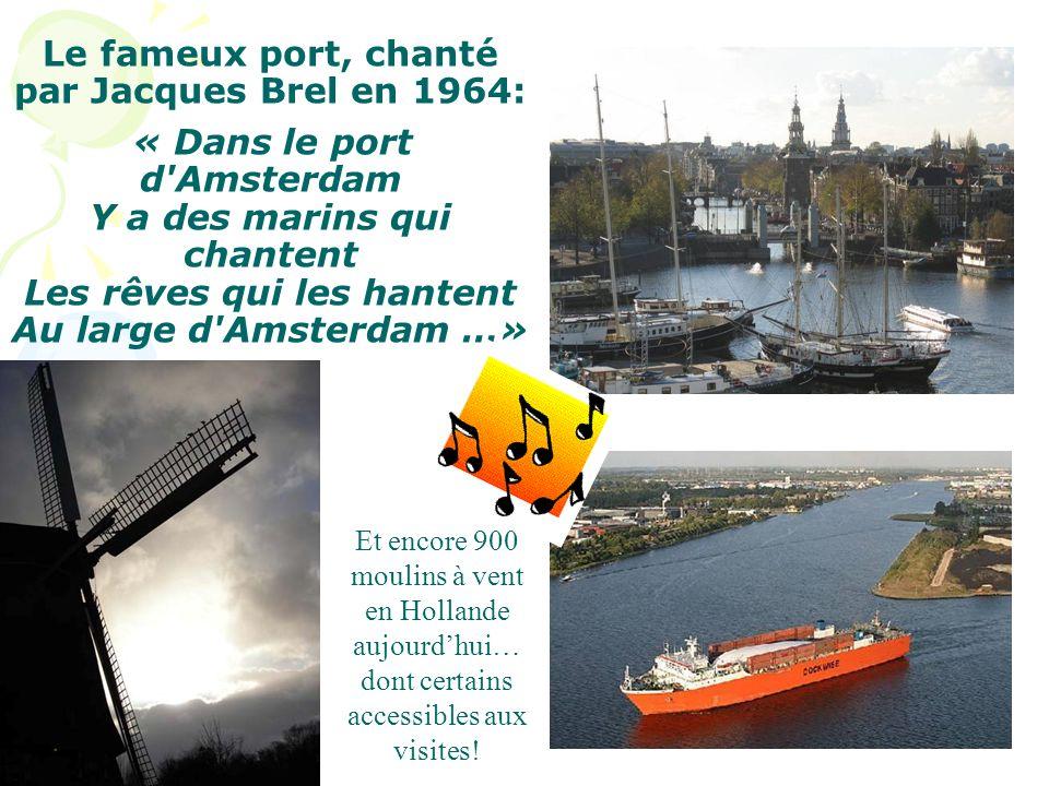 Le fameux port, chanté par Jacques Brel en 1964: « Dans le port d Amsterdam Y a des marins qui chantent Les rêves qui les hantent Au large d Amsterdam …»