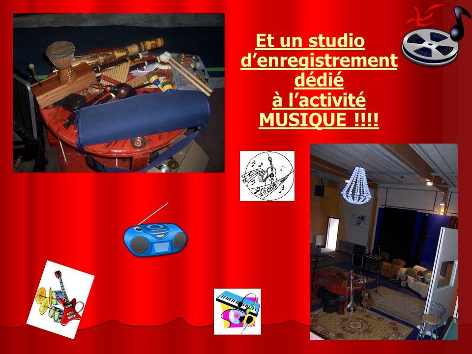 Et un studio d'enregistrement dédié à l'activité MUSIQUE !!!!