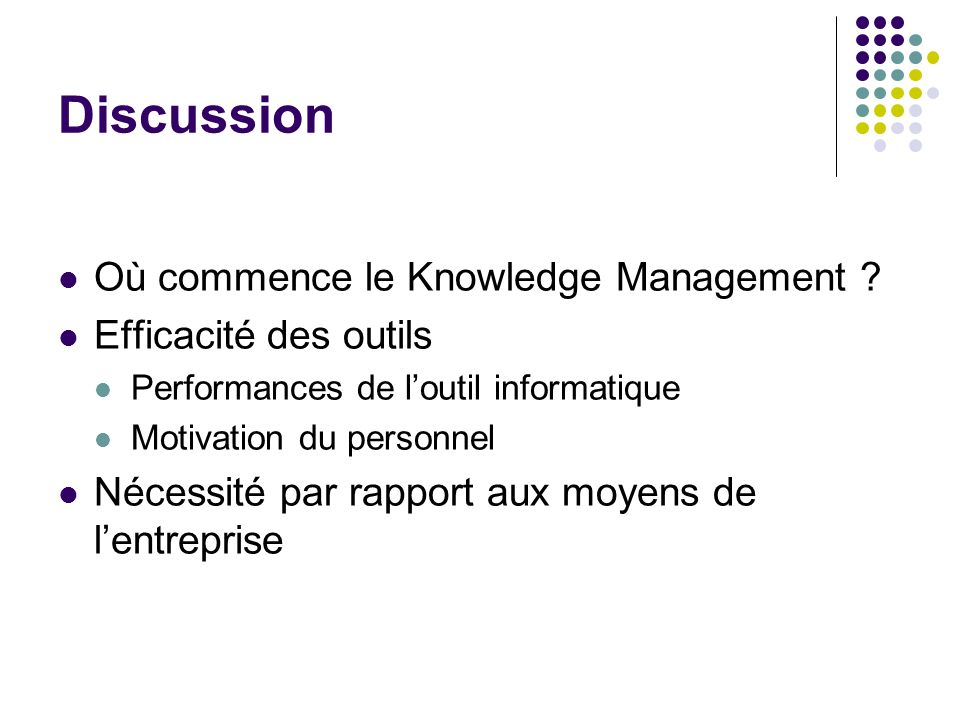 Discussion Où commence le Knowledge Management Efficacité des outils