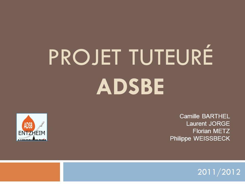 PROJET TUTEURÉ ADSBE 2011/2012 Camille BARTHEL Laurent JORGE