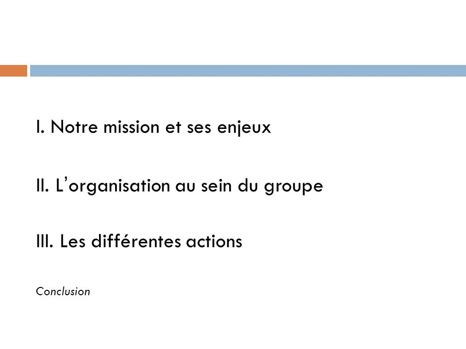 I. Notre mission et ses enjeux II. L'organisation au sein du groupe