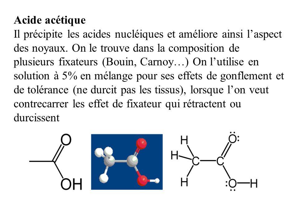 Acide acétique Il précipite les acides nucléiques et améliore ainsi l'aspect des noyaux. On le trouve dans la composition de.