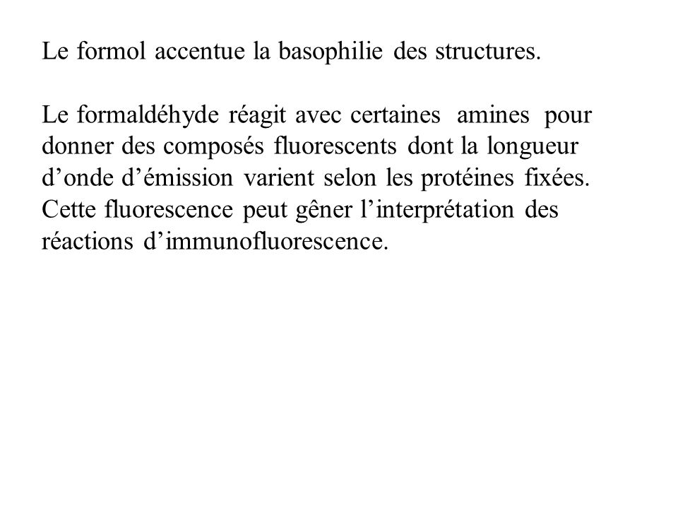Le formol accentue la basophilie des structures.