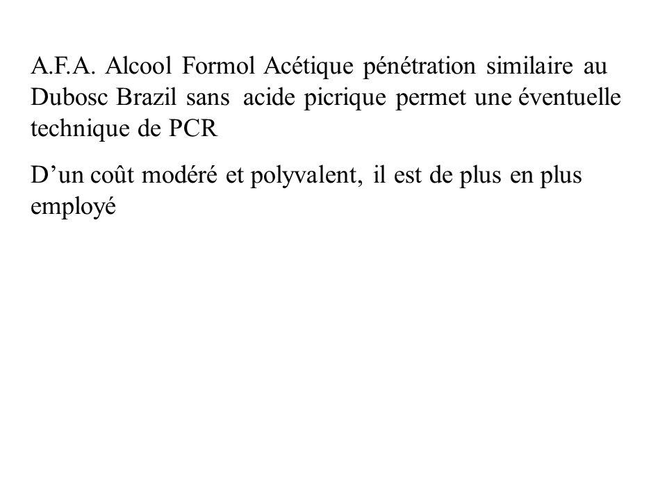 A.F.A. Alcool Formol Acétique pénétration similaire au Dubosc Brazil sans acide picrique permet une éventuelle technique de PCR