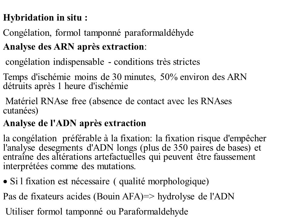 Hybridation in situ : Congélation, formol tamponné paraformaldéhyde. Analyse des ARN après extraction: