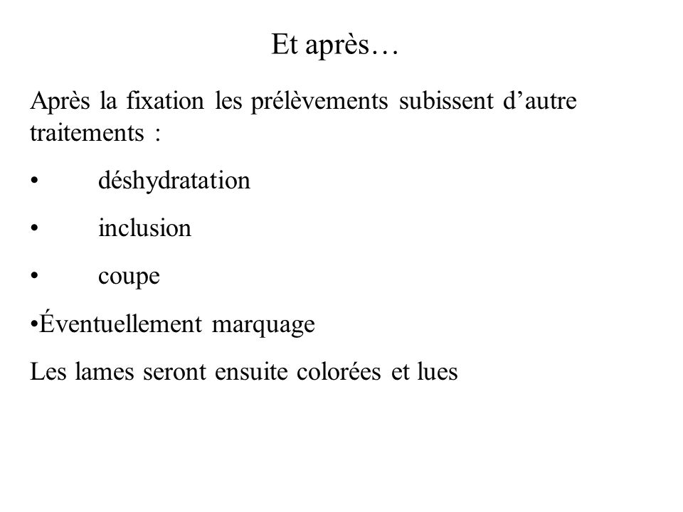 Et après… Après la fixation les prélèvements subissent d'autre traitements : déshydratation. inclusion.