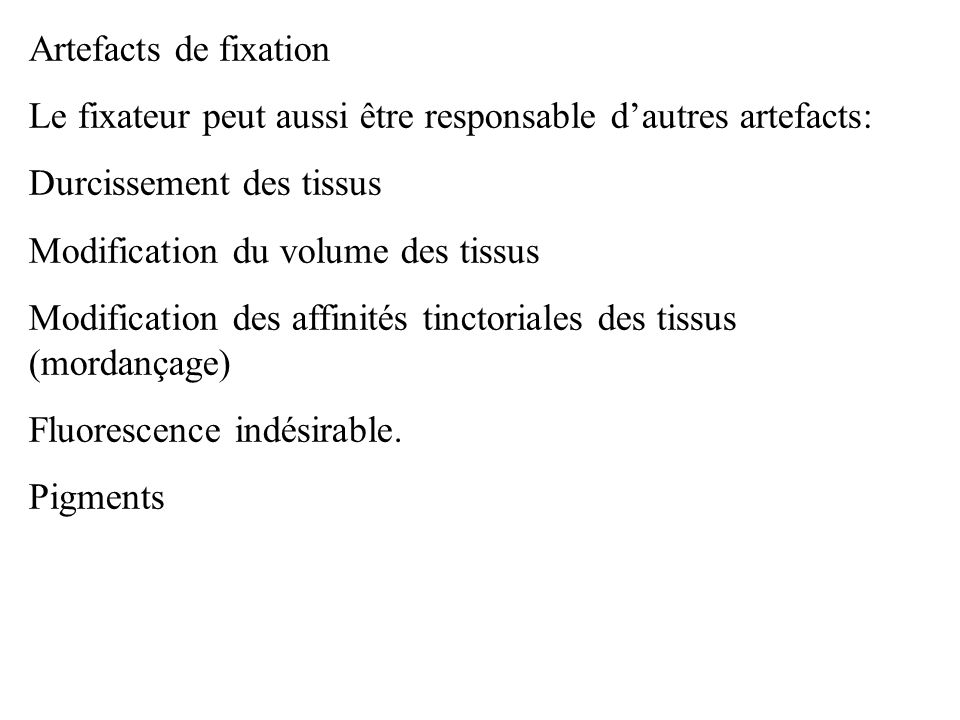 Artefacts de fixation Le fixateur peut aussi être responsable d'autres artefacts: Durcissement des tissus.