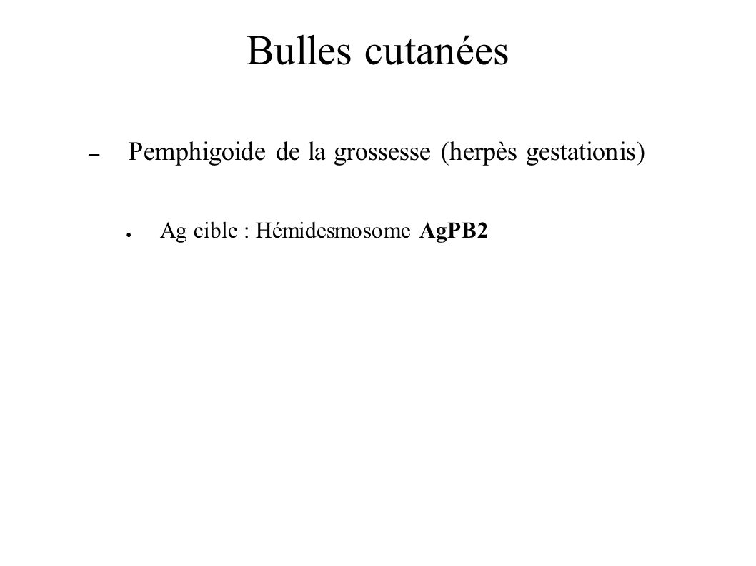 Bulles cutanées Pemphigoide de la grossesse (herpès gestationis)