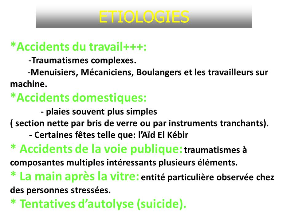 ETIOLOGIES *Accidents du travail+++: *Accidents domestiques: