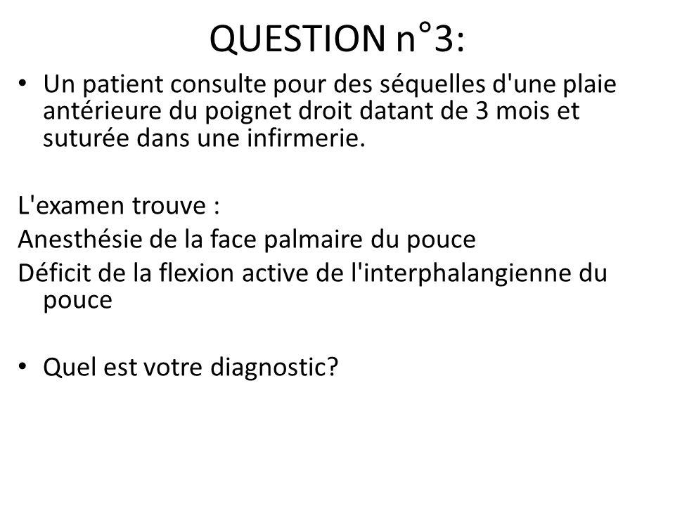 QUESTION n°3: Un patient consulte pour des séquelles d une plaie antérieure du poignet droit datant de 3 mois et suturée dans une infirmerie.