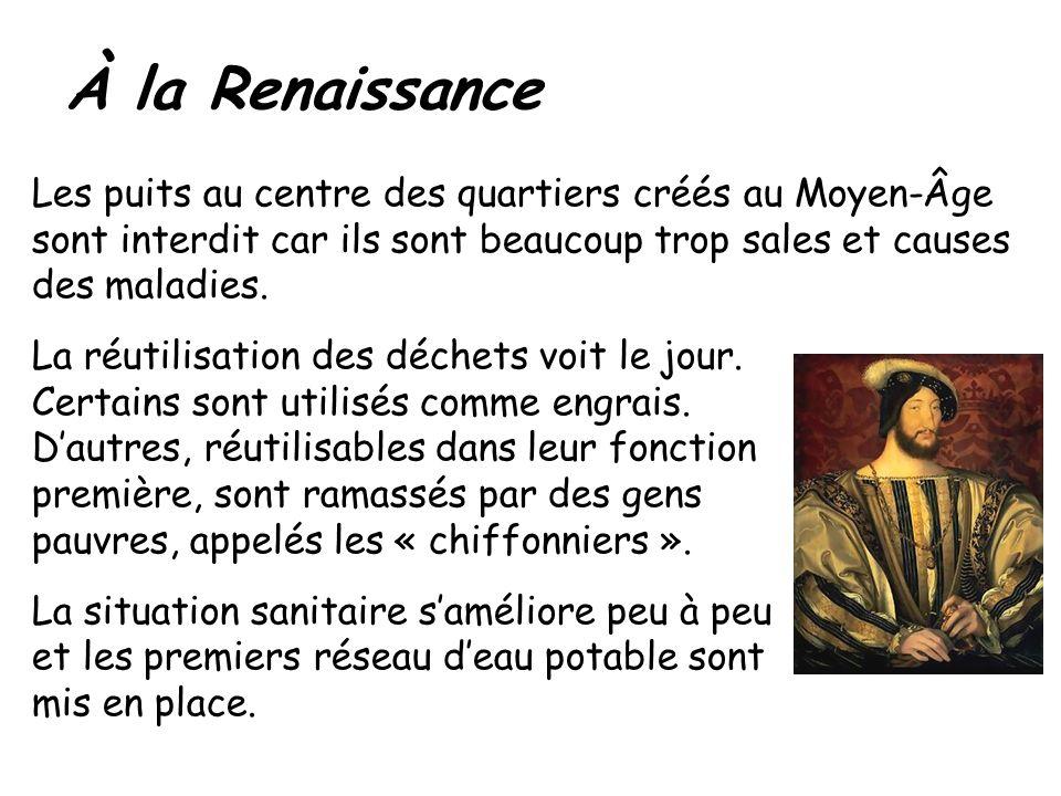 À la Renaissance Les puits au centre des quartiers créés au Moyen-Âge sont interdit car ils sont beaucoup trop sales et causes des maladies.