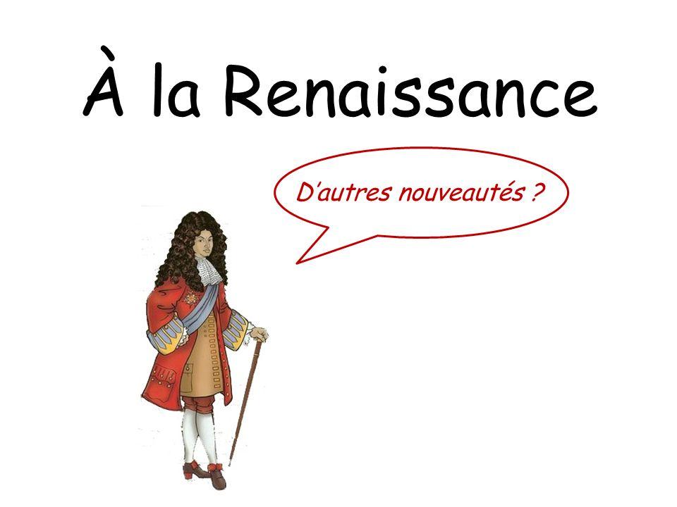 À la Renaissance D'autres nouveautés