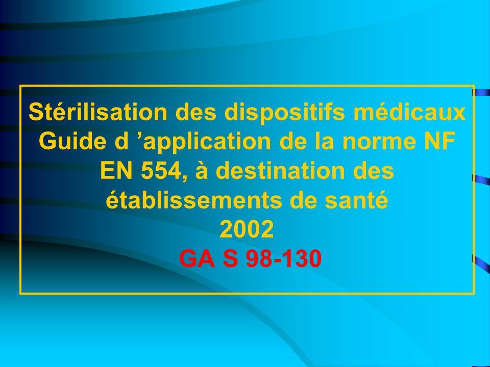 Stérilisation des dispositifs médicaux Guide d 'application de la norme NF EN 554, à destination des établissements de santé 2002 GA S 98-130