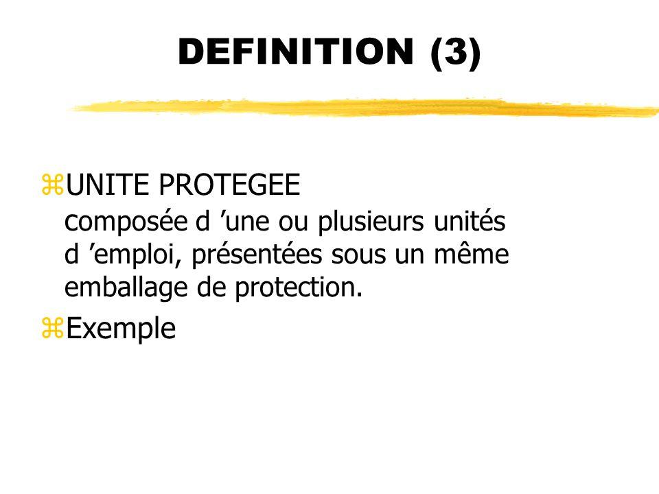 DEFINITION (3) UNITE PROTEGEE composée d 'une ou plusieurs unités d 'emploi, présentées sous un même emballage de protection.