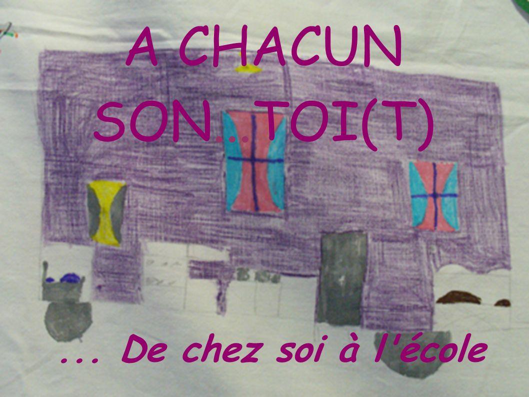 A CHACUN SON...TOI(T) ... De chez soi à l école