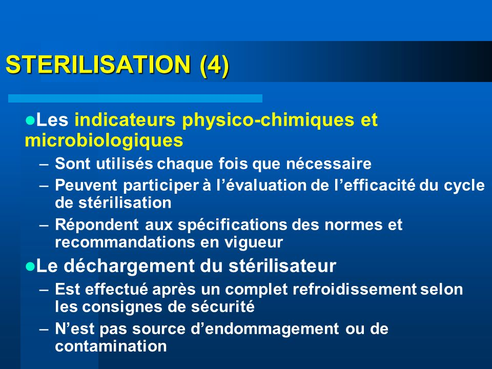 STERILISATION (4) Les indicateurs physico-chimiques et microbiologiques. Sont utilisés chaque fois que nécessaire.