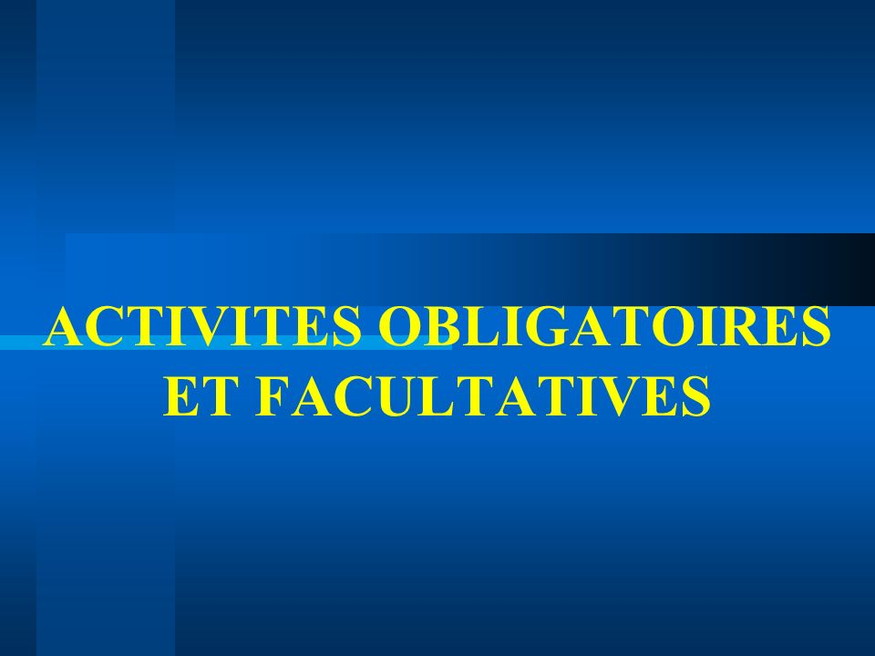 ACTIVITES OBLIGATOIRES ET FACULTATIVES