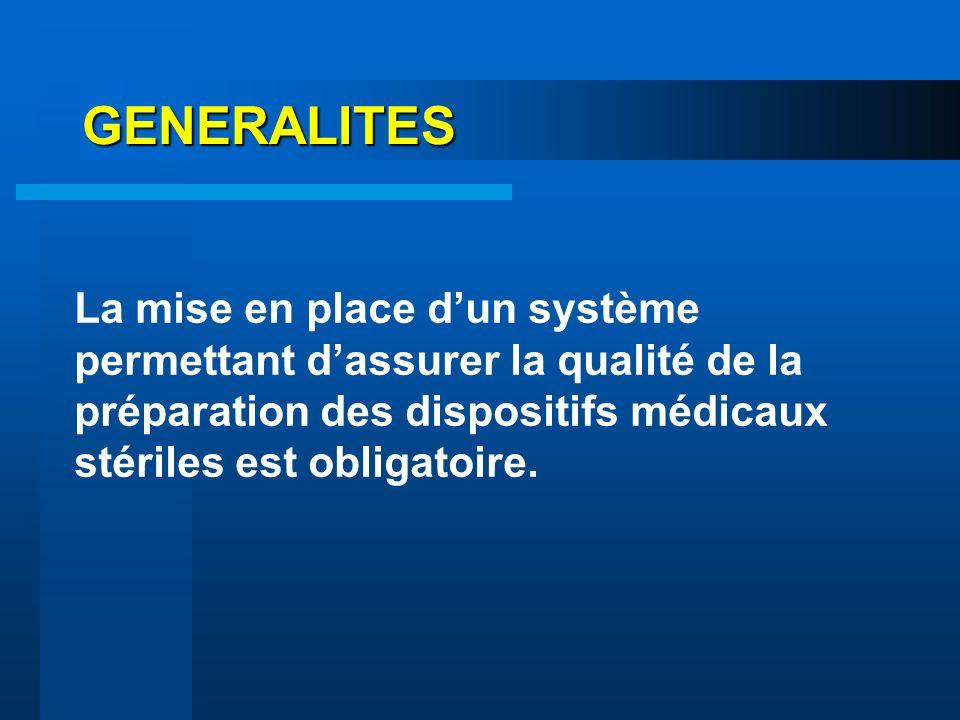GENERALITES La mise en place d'un système permettant d'assurer la qualité de la préparation des dispositifs médicaux stériles est obligatoire.