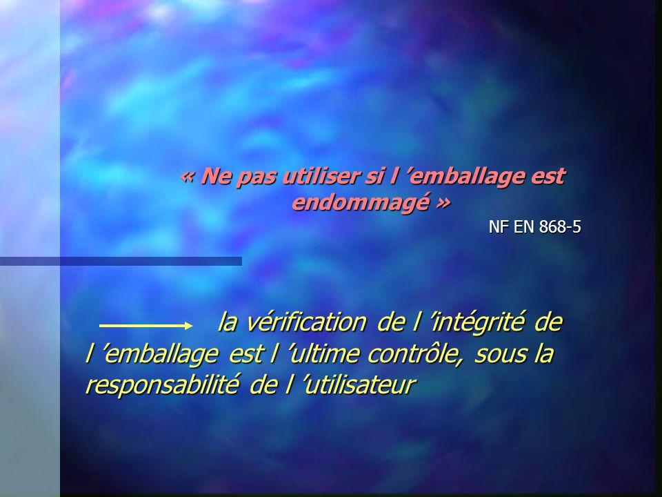 « Ne pas utiliser si l 'emballage est endommagé » NF EN 868-5