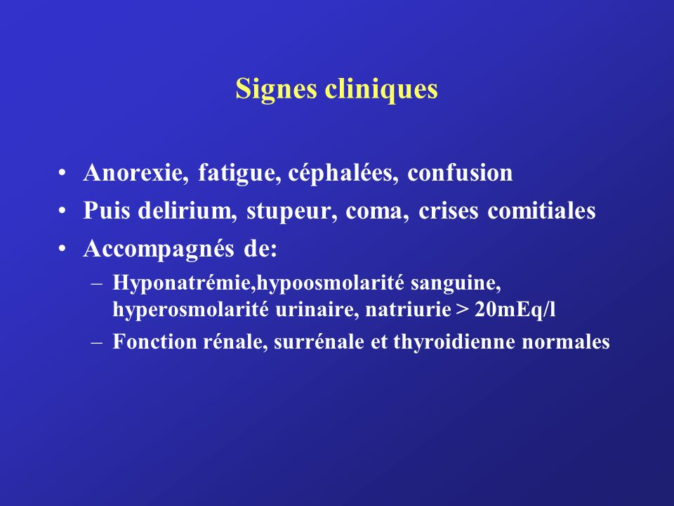 Signes cliniques Anorexie, fatigue, céphalées, confusion