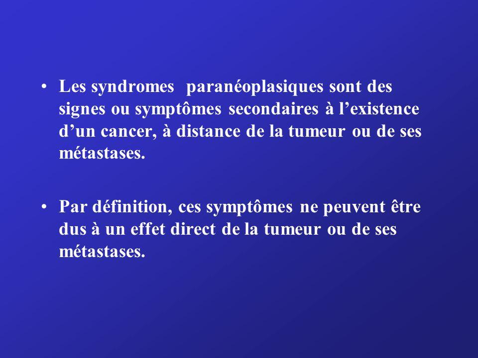 Les syndromes paranéoplasiques sont des signes ou symptômes secondaires à l'existence d'un cancer, à distance de la tumeur ou de ses métastases.
