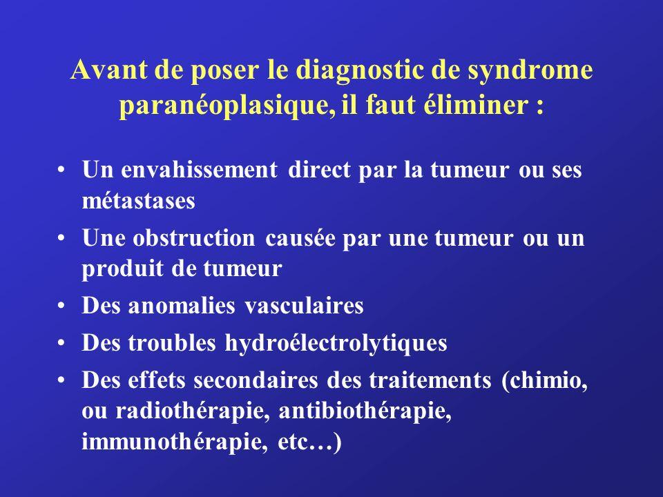 Avant de poser le diagnostic de syndrome paranéoplasique, il faut éliminer :