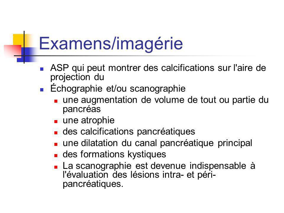 Examens/imagérie ASP qui peut montrer des calcifications sur l aire de projection du. Échographie et/ou scanographie.