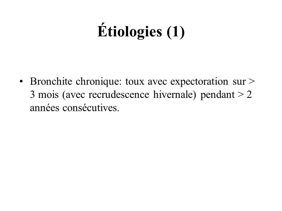 Étiologies (1)Bronchite chronique: toux avec expectoration sur > 3 mois (avec recrudescence hivernale) pendant > 2 années consécutives.
