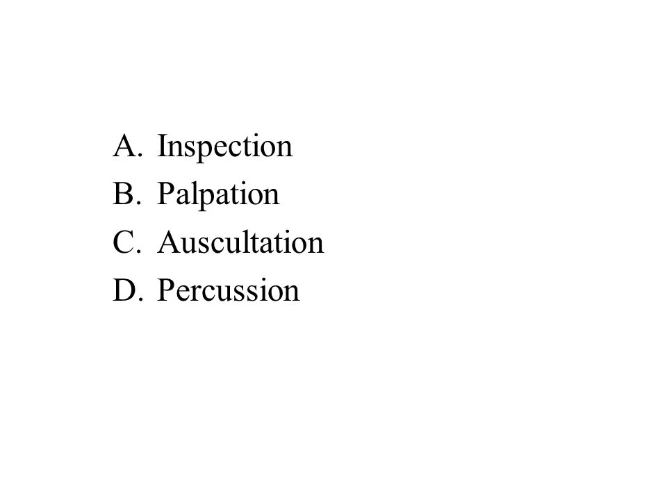 Inspection Palpation Auscultation Percussion