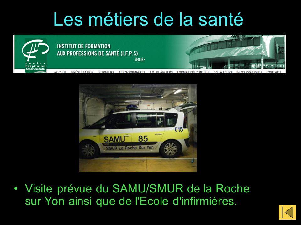 Les métiers de la santé Visite prévue du SAMU/SMUR de la Roche sur Yon ainsi que de l Ecole d infirmières.
