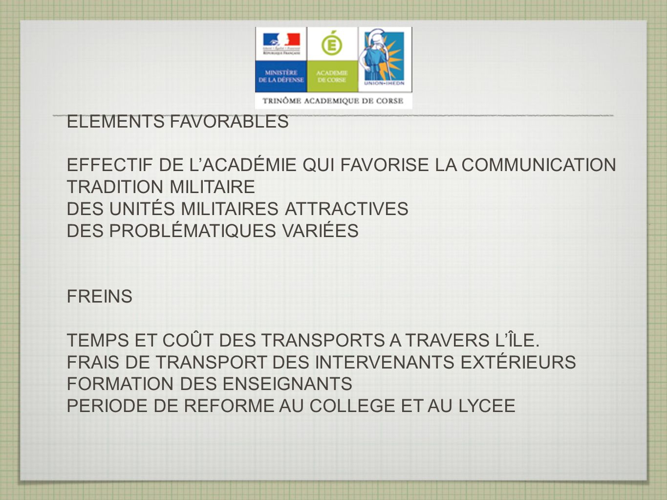 ELEMENTS FAVORABLES EFFECTIF DE L'ACADÉMIE QUI FAVORISE LA COMMUNICATION. TRADITION MILITAIRE. DES UNITÉS MILITAIRES ATTRACTIVES.