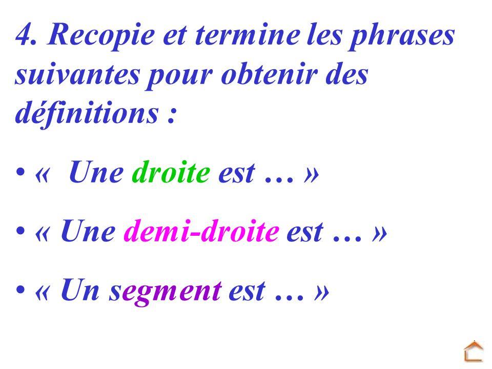 4. Recopie et termine les phrases suivantes pour obtenir des définitions :