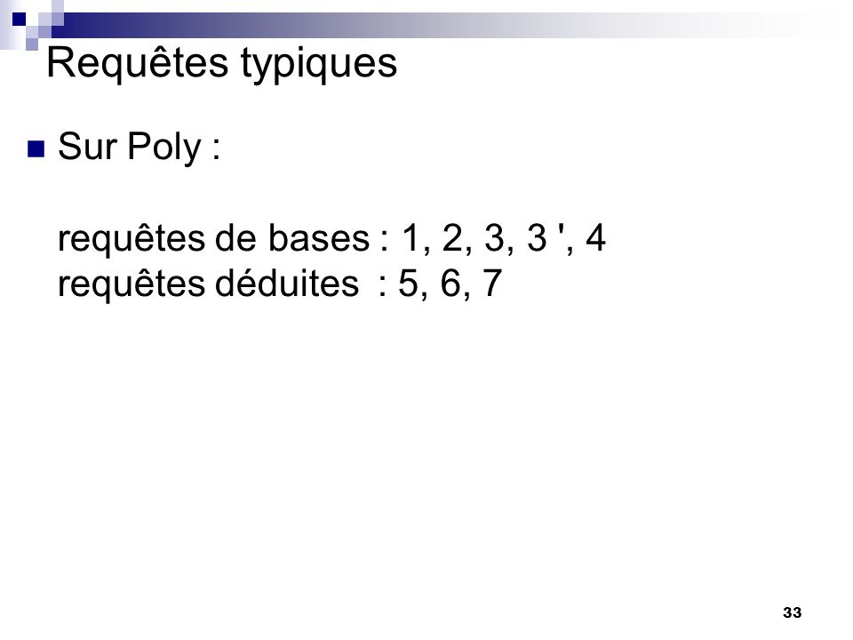 Requêtes typiques Sur Poly : requêtes de bases : 1, 2, 3, 3 , 4 requêtes déduites : 5, 6, 7