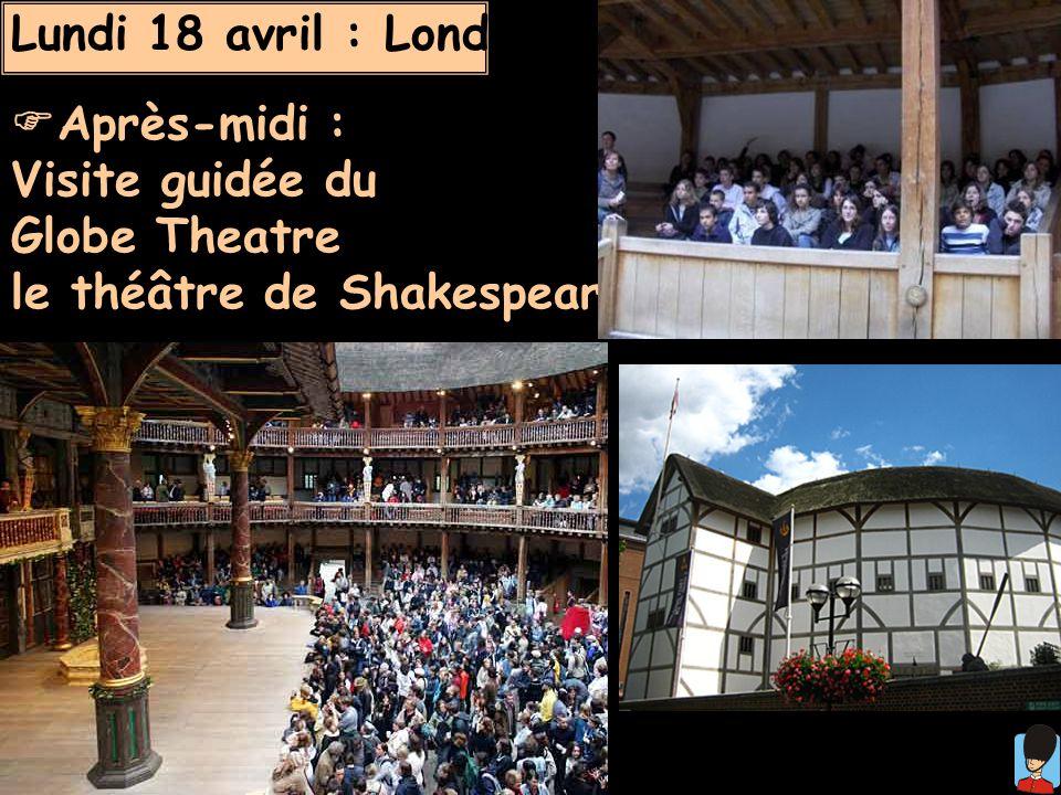 Lundi 18 avril : Londres Après-midi : Visite guidée du Globe Theatre le théâtre de Shakespeare