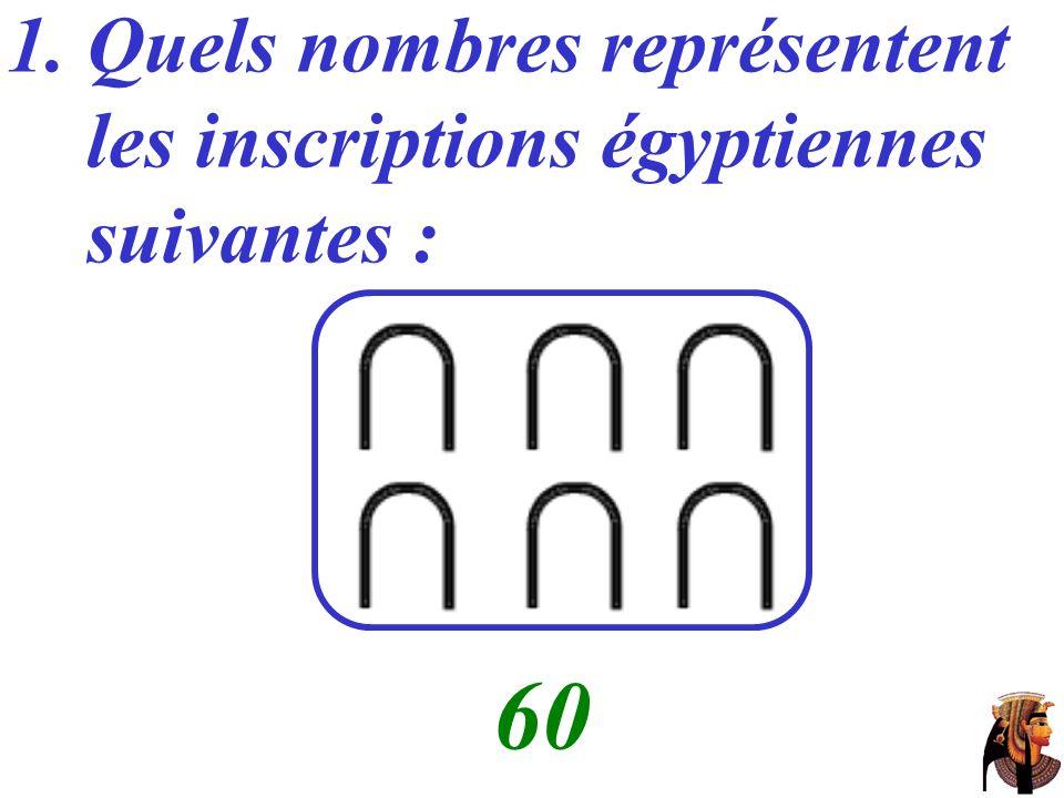 60 Quels nombres représentent les inscriptions égyptiennes suivantes :