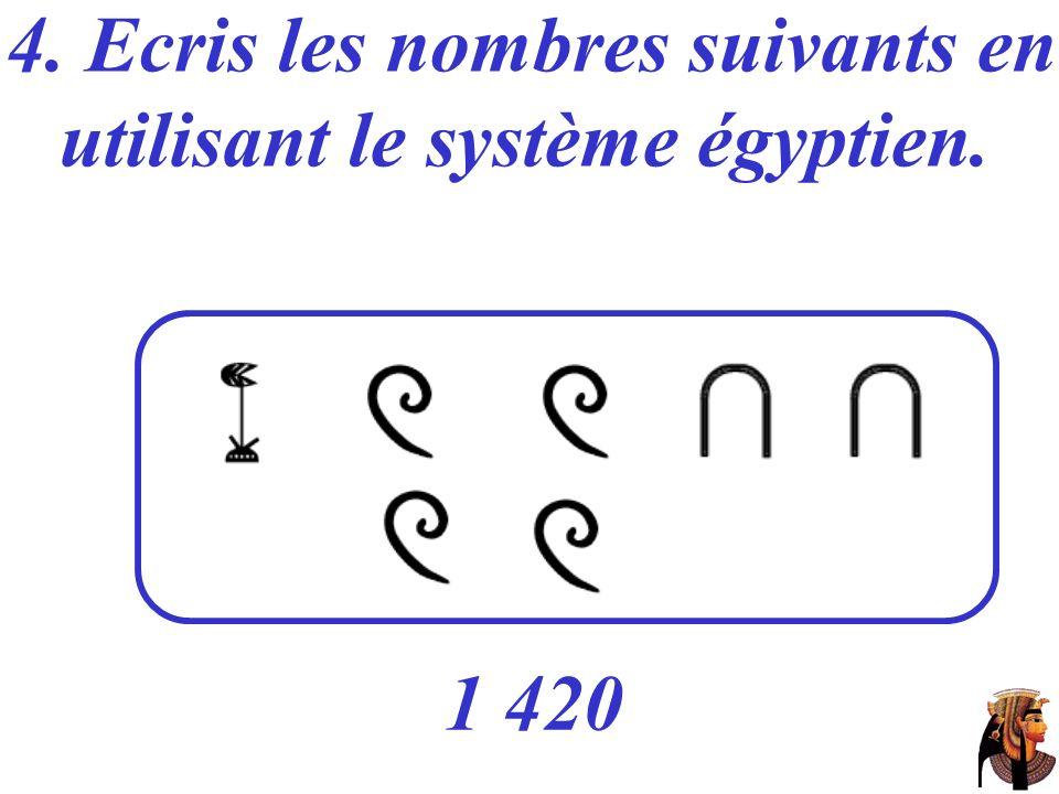 4. Ecris les nombres suivants en utilisant le système égyptien.