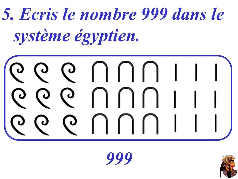 5. Ecris le nombre 999 dans le système égyptien.