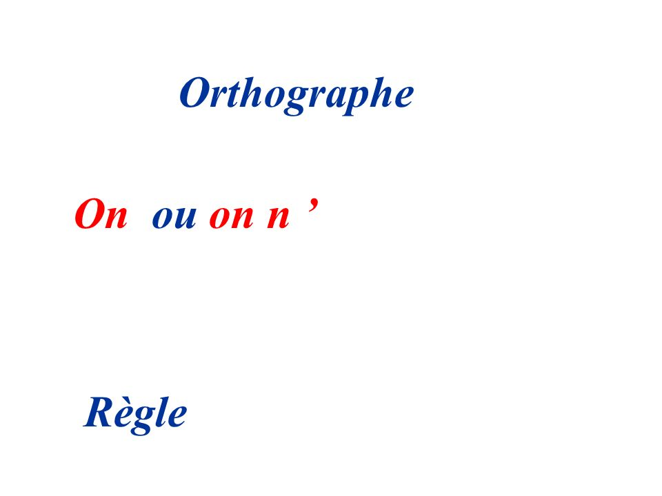 Orthographe On ou on n ' Règle