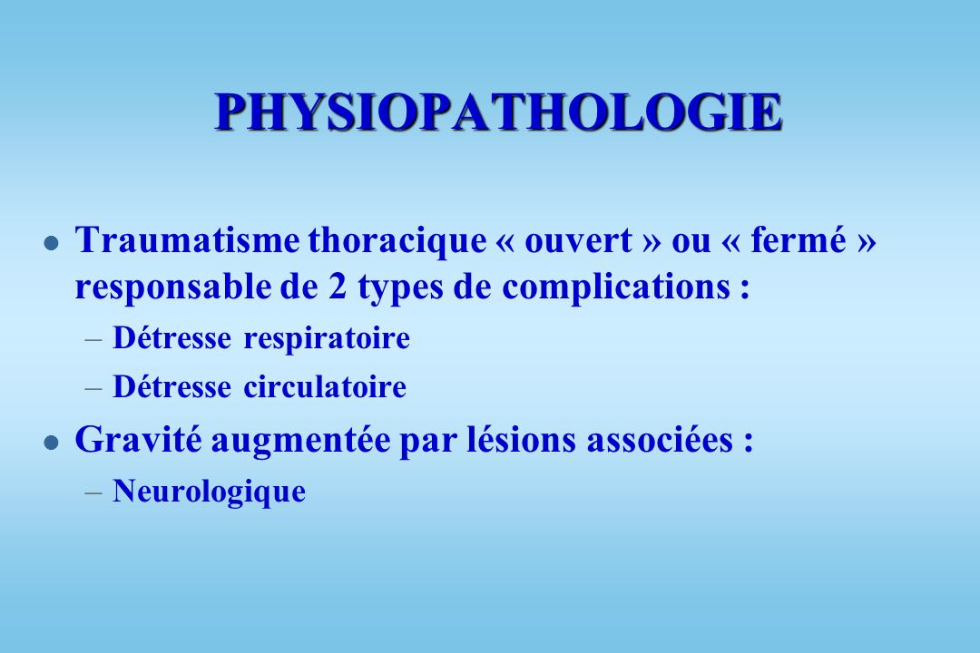 PHYSIOPATHOLOGIE Traumatisme thoracique « ouvert » ou « fermé » responsable de 2 types de complications :