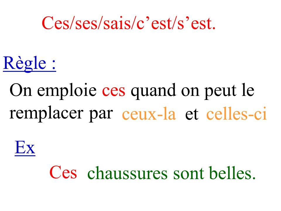 Ces/ses/sais/c'est/s'est.