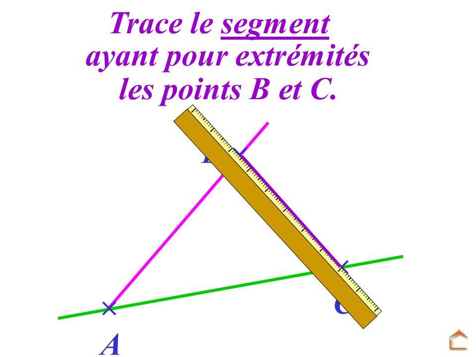 Trace le segment ayant pour extrémités les points B et C. B   C  A
