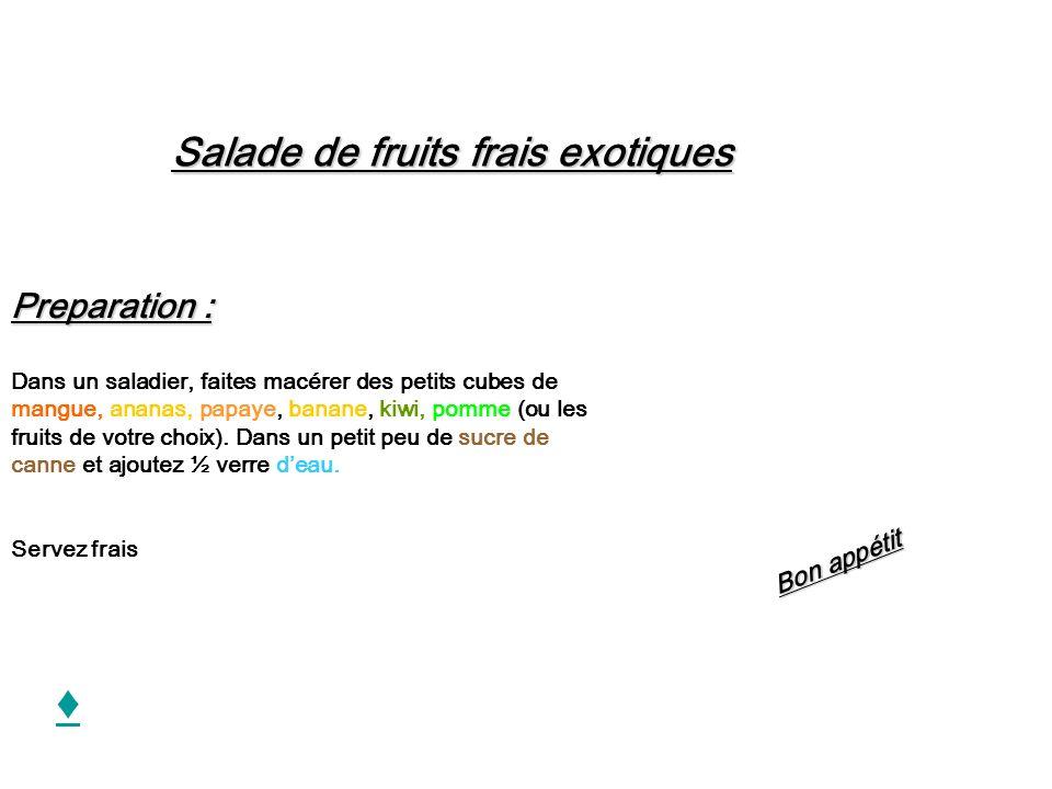 ♦ Salade de fruits frais exotiques Preparation : Bon appétit