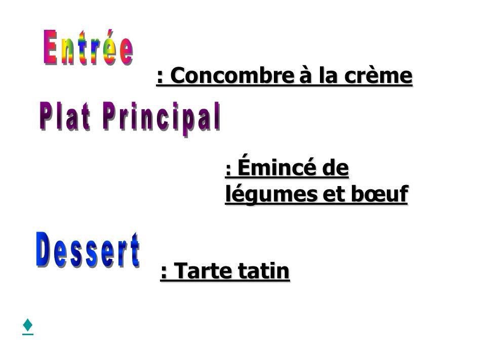 Entrée Plat Principal Dessert : Concombre à la crème : Tarte tatin ♦