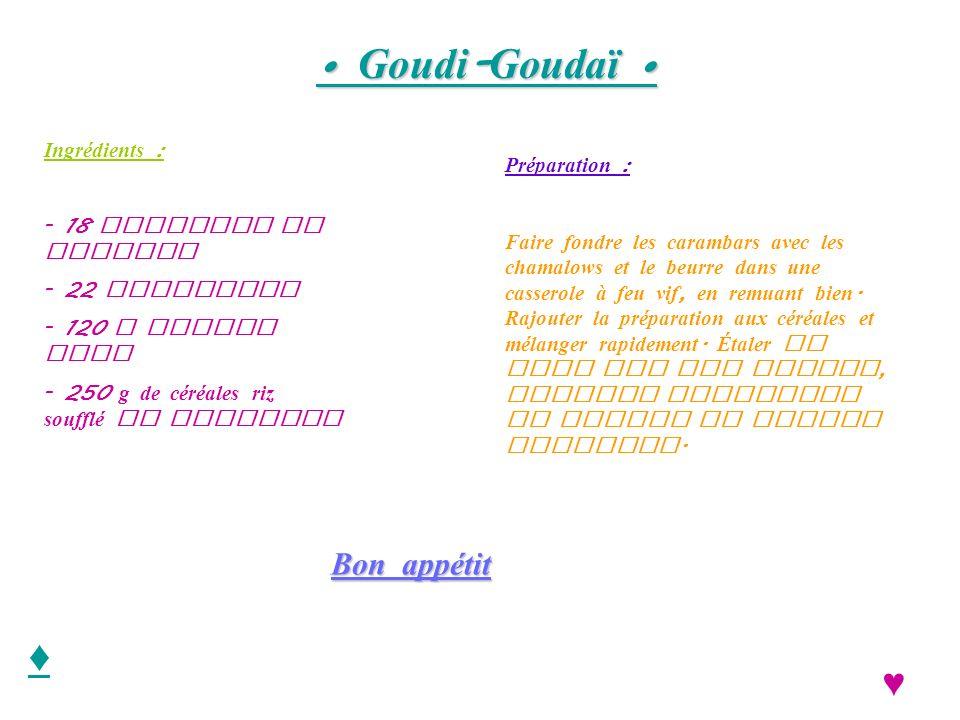 • Goudi-Goudaï • ♦ ♥ Bon appétit Ingrédients : Préparation :